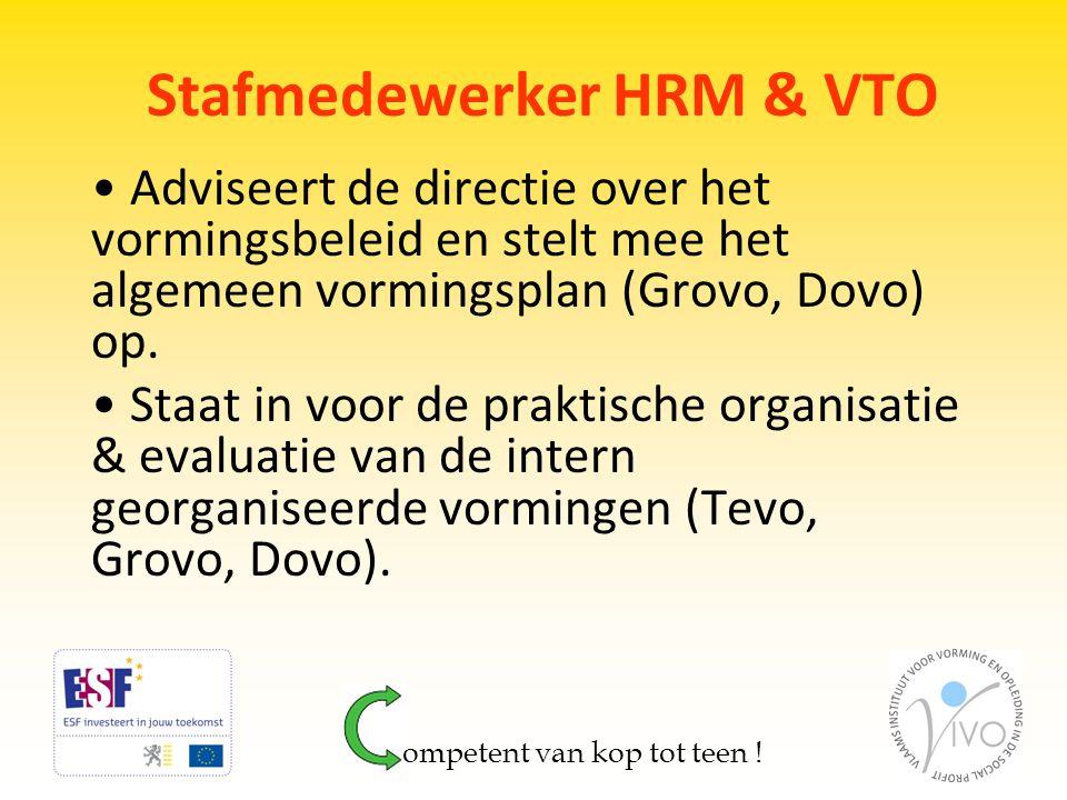 Stafmedewerker HRM & VTO • Adviseert de directie over het vormingsbeleid en stelt mee het algemeen vormingsplan (Grovo, Dovo) op. • Staat in voor de p