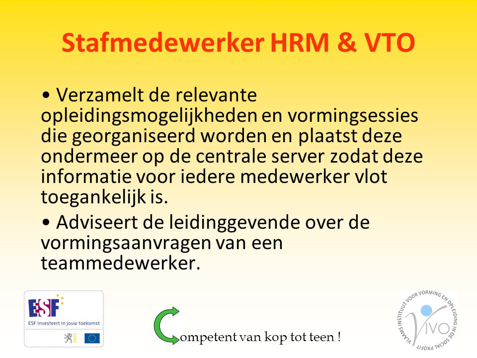 Stafmedewerker HRM & VTO • Verzamelt de relevante opleidingsmogelijkheden en vormingsessies die georganiseerd worden en plaatst deze ondermeer op de c
