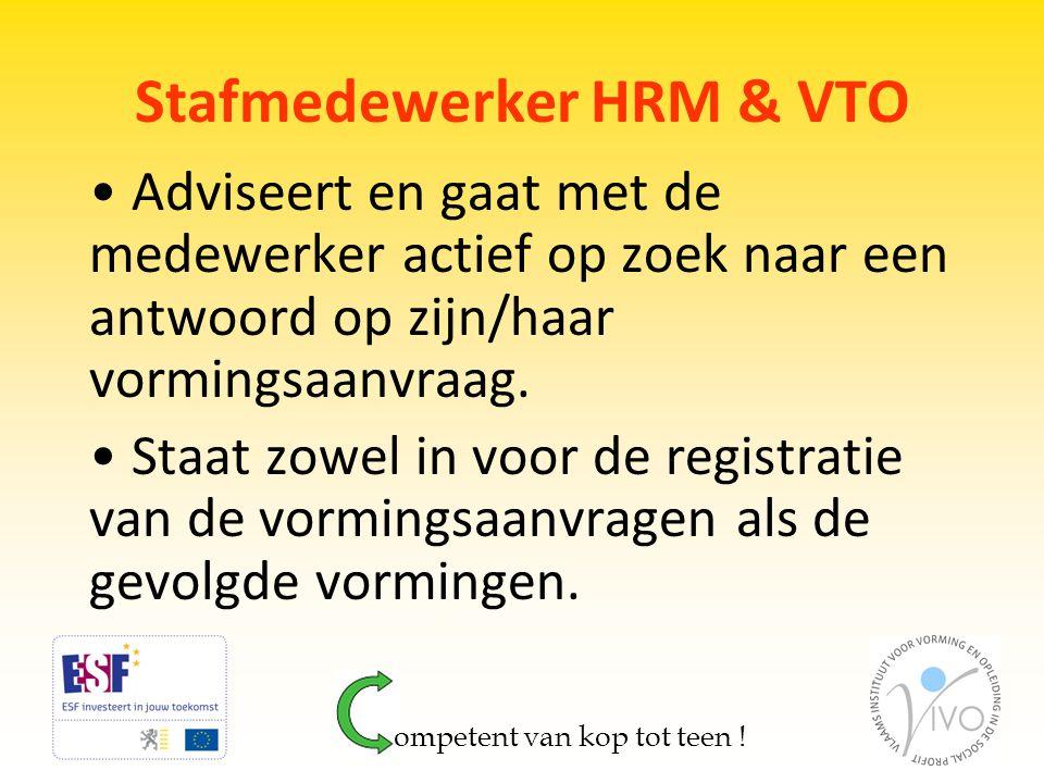 Stafmedewerker HRM & VTO • Adviseert en gaat met de medewerker actief op zoek naar een antwoord op zijn/haar vormingsaanvraag. • Staat zowel in voor d
