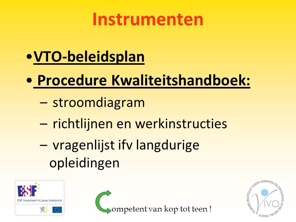 Instrumenten •VTO-beleidsplan • Procedure Kwaliteitshandboek: – stroomdiagram – richtlijnen en werkinstructies – vragenlijst ifv langdurige opleidinge