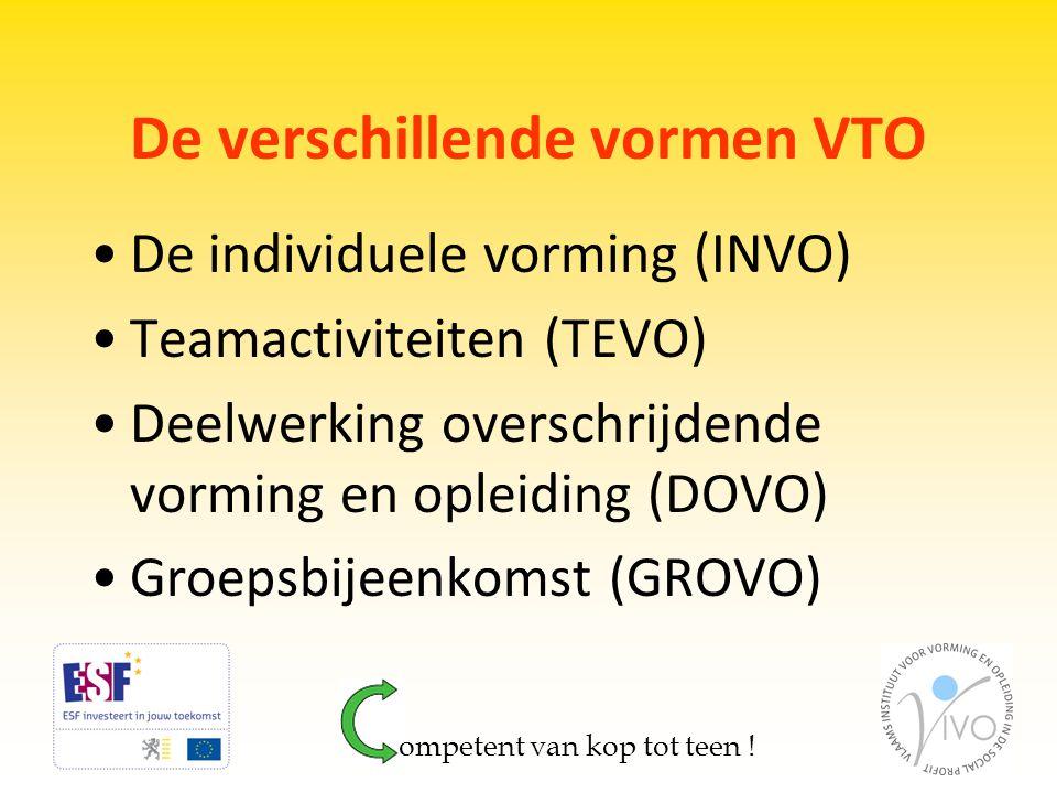 De verschillende vormen VTO •De individuele vorming (INVO) •Teamactiviteiten (TEVO) •Deelwerking overschrijdende vorming en opleiding (DOVO) •Groepsbi