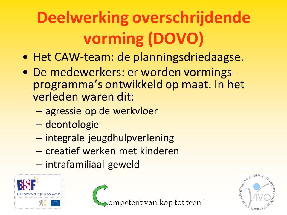 Deelwerking overschrijdende vorming (DOVO) •Het CAW-team: de planningsdriedaagse. •De medewerkers: er worden vormings- programma's ontwikkeld op maat.