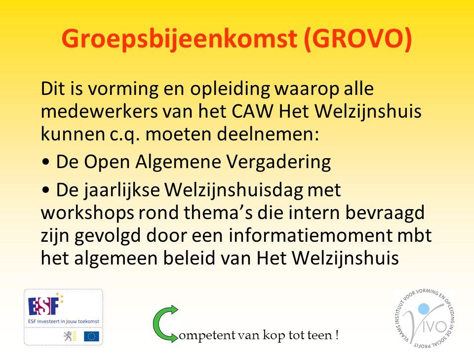 Groepsbijeenkomst (GROVO) Dit is vorming en opleiding waarop alle medewerkers van het CAW Het Welzijnshuis kunnen c.q. moeten deelnemen: • De Open Alg