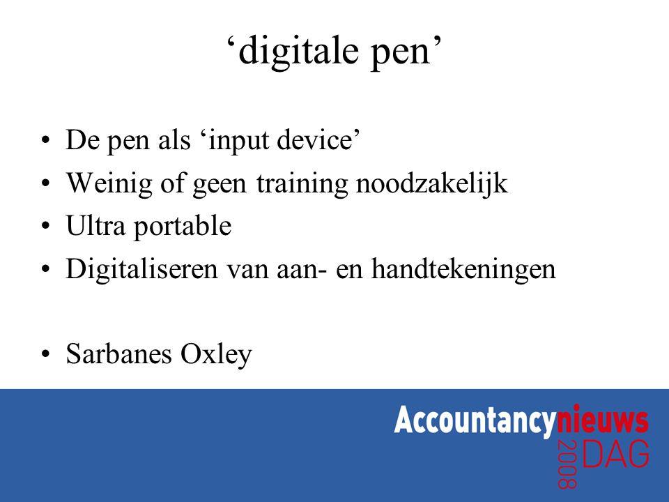 'digitale pen' •De pen als 'input device' •Weinig of geen training noodzakelijk •Ultra portable •Digitaliseren van aan- en handtekeningen •Sarbanes Oxley
