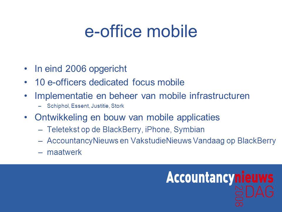 e-office mobile •In eind 2006 opgericht •10 e-officers dedicated focus mobile •Implementatie en beheer van mobile infrastructuren –Schiphol, Essent, J