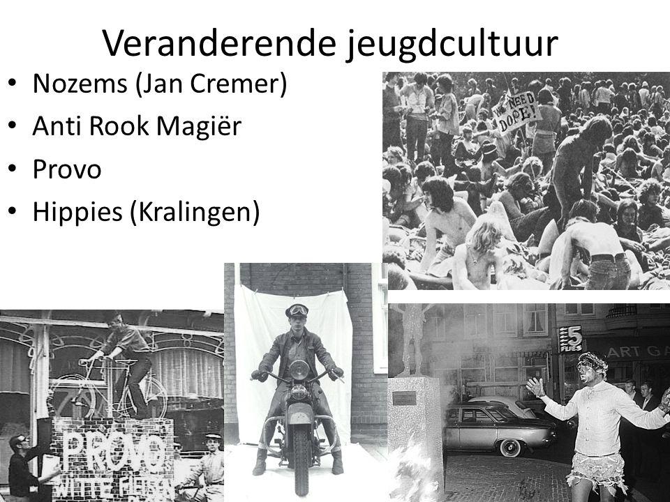 Veranderende jeugdcultuur • Nozems (Jan Cremer) • Anti Rook Magiër • Provo • Hippies (Kralingen)
