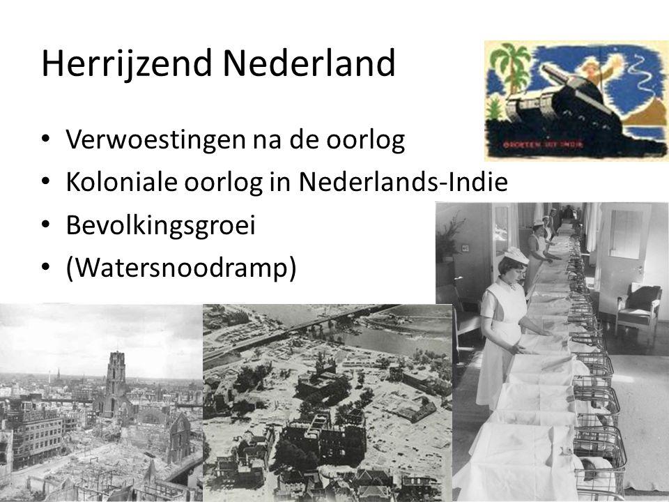 Herrijzend Nederland • Verwoestingen na de oorlog • Koloniale oorlog in Nederlands-Indie • Bevolkingsgroei • (Watersnoodramp)
