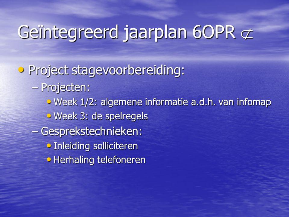 Geïntegreerd jaarplan 6OPR  • Project stagevoorbereiding: –Projecten: • Week 1/2: algemene informatie a.d.h. van infomap • Week 3: de spelregels –Ges