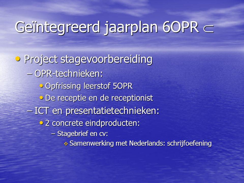 Geïntegreerd jaarplan 6OPR  • Project stagevoorbereiding –OPR-technieken: • Opfrissing leerstof 5OPR • De receptie en de receptionist –ICT en present
