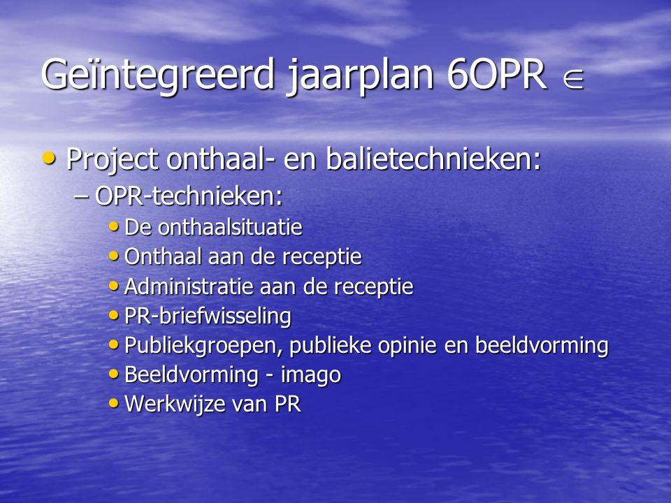 Geïntegreerd jaarplan 6OPR  • Project onthaal- en balietechnieken: –OPR-technieken: • De onthaalsituatie • Onthaal aan de receptie • Administratie aa