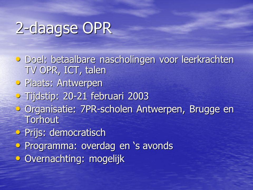2-daagse OPR • Doel: betaalbare nascholingen voor leerkrachten TV OPR, ICT, talen • Plaats: Antwerpen • Tijdstip: 20-21 februari 2003 • Organisatie: 7