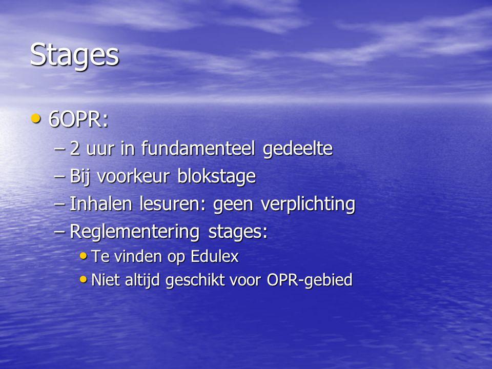 Stages • 6OPR: –2 uur in fundamenteel gedeelte –Bij voorkeur blokstage –Inhalen lesuren: geen verplichting –Reglementering stages: • Te vinden op Edul