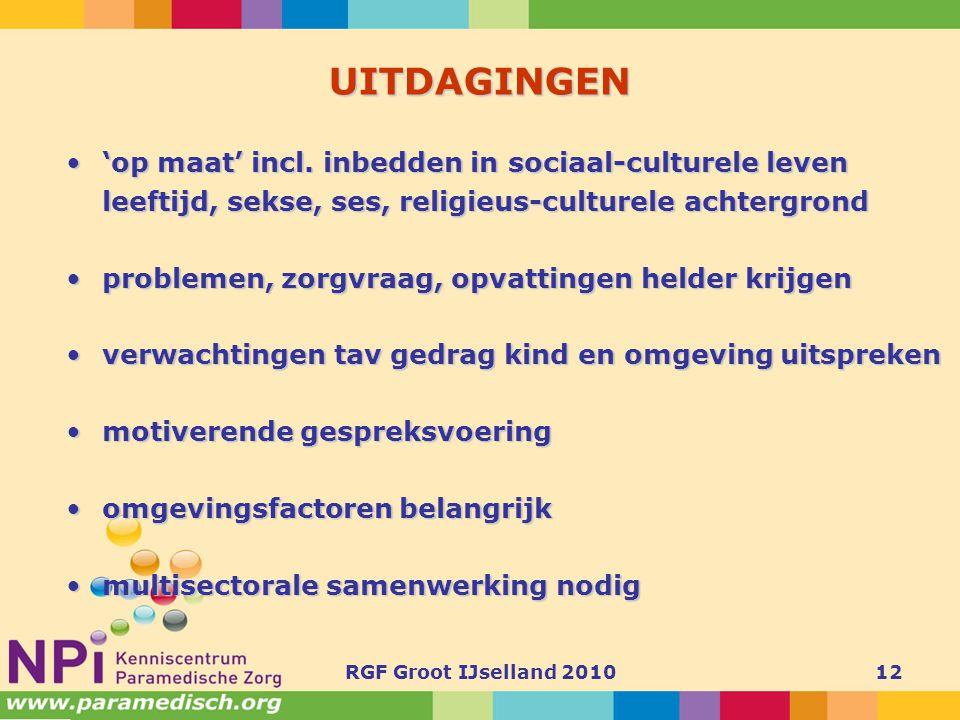 RGF Groot IJselland 201012 UITDAGINGEN •'op maat' incl. inbedden in sociaal-culturele leven leeftijd, sekse, ses, religieus-culturele achtergrond •pro
