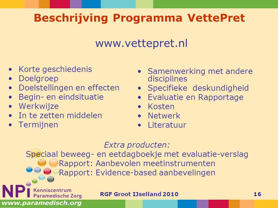 RGF Groot IJselland 201016 Beschrijving Programma VettePret •Korte geschiedenis •Doelgroep •Doelstellingen en effecten •Begin- en eindsituatie •Werkwi