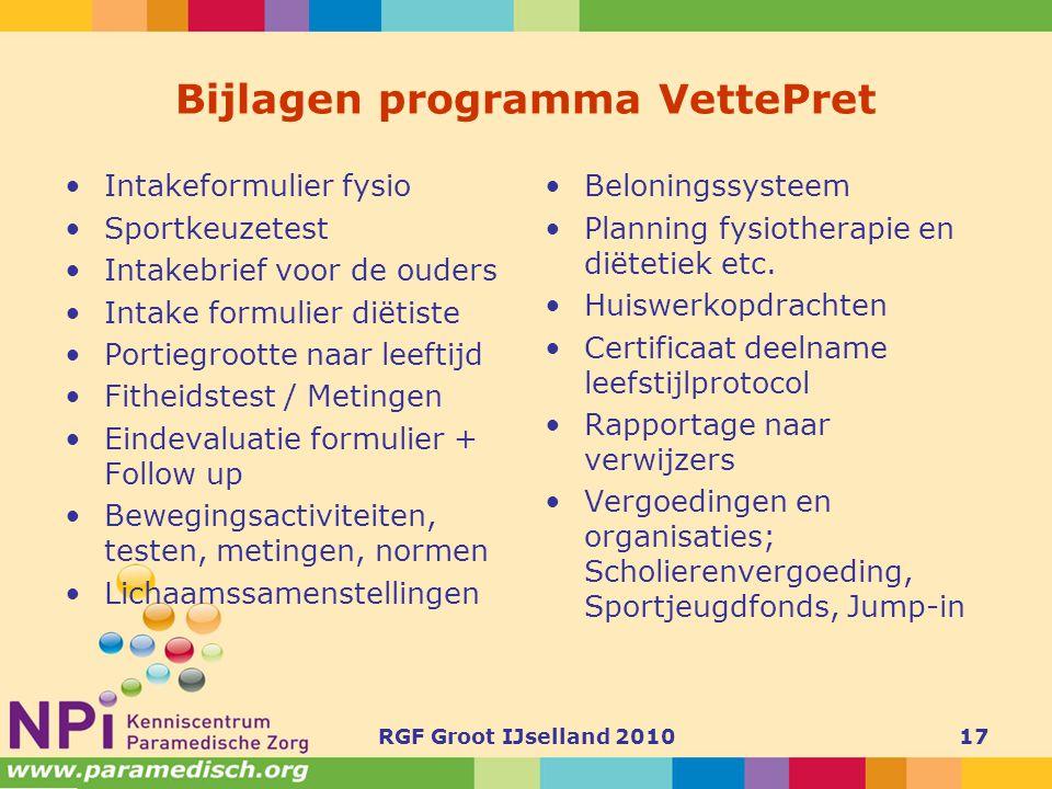 RGF Groot IJselland 201017 Bijlagen programma VettePret •Intakeformulier fysio •Sportkeuzetest •Intakebrief voor de ouders •Intake formulier diëtiste