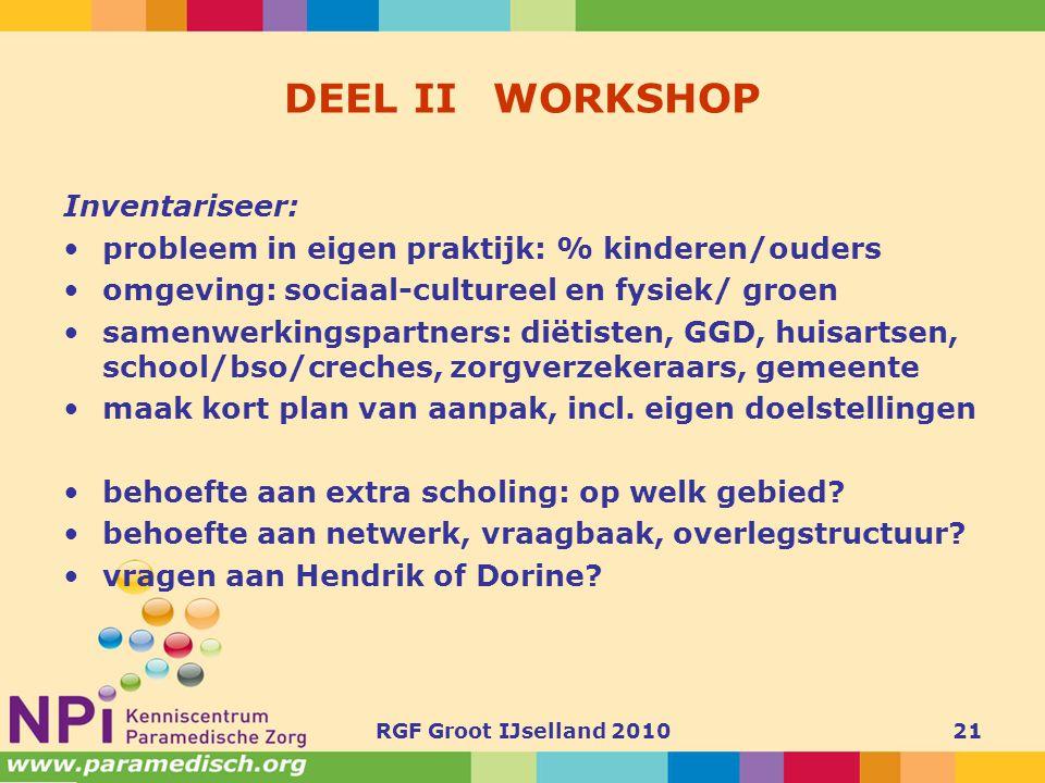 RGF Groot IJselland 201021 DEEL II WORKSHOP Inventariseer: •probleem in eigen praktijk: % kinderen/ouders •omgeving: sociaal-cultureel en fysiek/ groe
