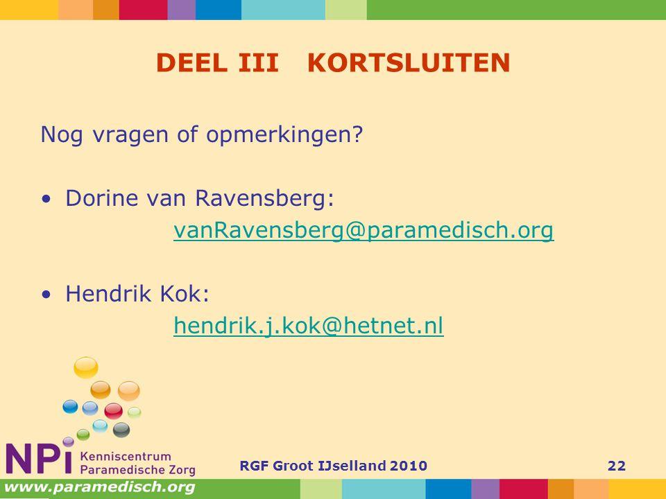 RGF Groot IJselland 201022 DEEL III KORTSLUITEN Nog vragen of opmerkingen? •Dorine van Ravensberg: vanRavensberg@paramedisch.org •Hendrik Kok: hendrik