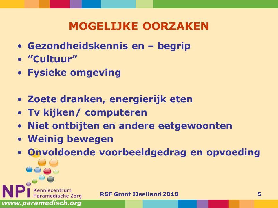 """RGF Groot IJselland 20105 MOGELIJKE OORZAKEN •Gezondheidskennis en – begrip •""""Cultuur"""" •Fysieke omgeving •Zoete dranken, energierijk eten •Tv kijken/"""