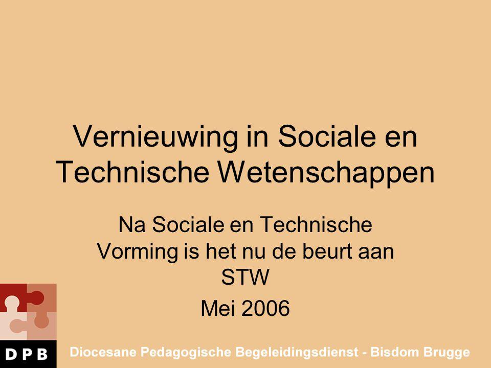 Vernieuwing in Sociale en Technische Wetenschappen Na Sociale en Technische Vorming is het nu de beurt aan STW Mei 2006