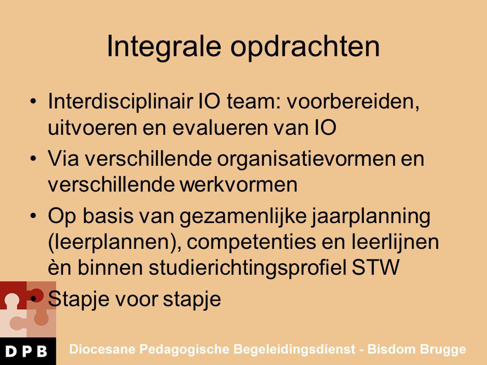 Integrale opdrachten •Interdisciplinair IO team: voorbereiden, uitvoeren en evalueren van IO •Via verschillende organisatievormen en verschillende wer