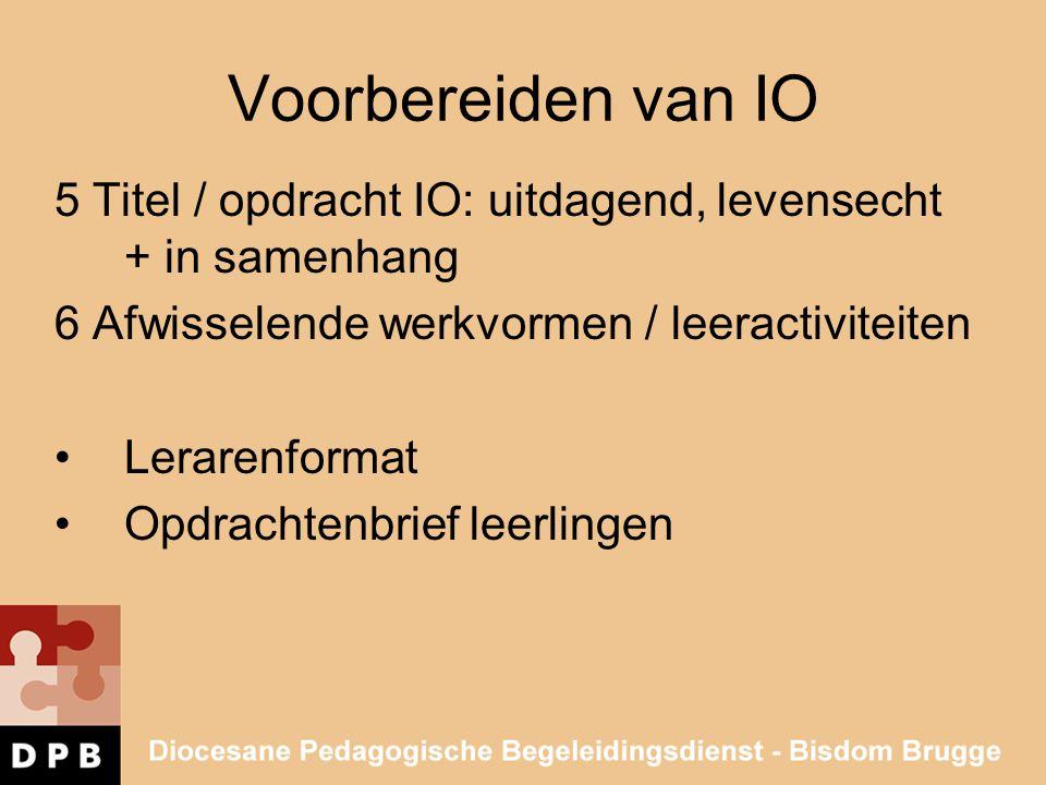 Voorbereiden van IO 5 Titel / opdracht IO: uitdagend, levensecht + in samenhang 6 Afwisselende werkvormen / leeractiviteiten •Lerarenformat •Opdrachte