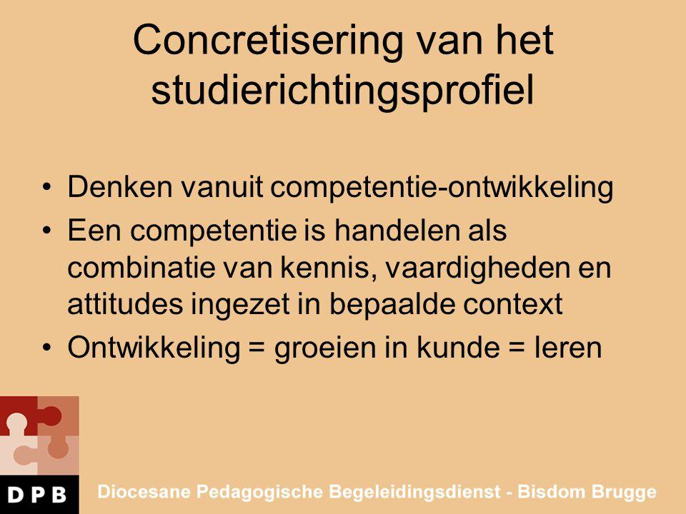 Concretisering van het studierichtingsprofiel •Denken vanuit competentie-ontwikkeling •Een competentie is handelen als combinatie van kennis, vaardigh