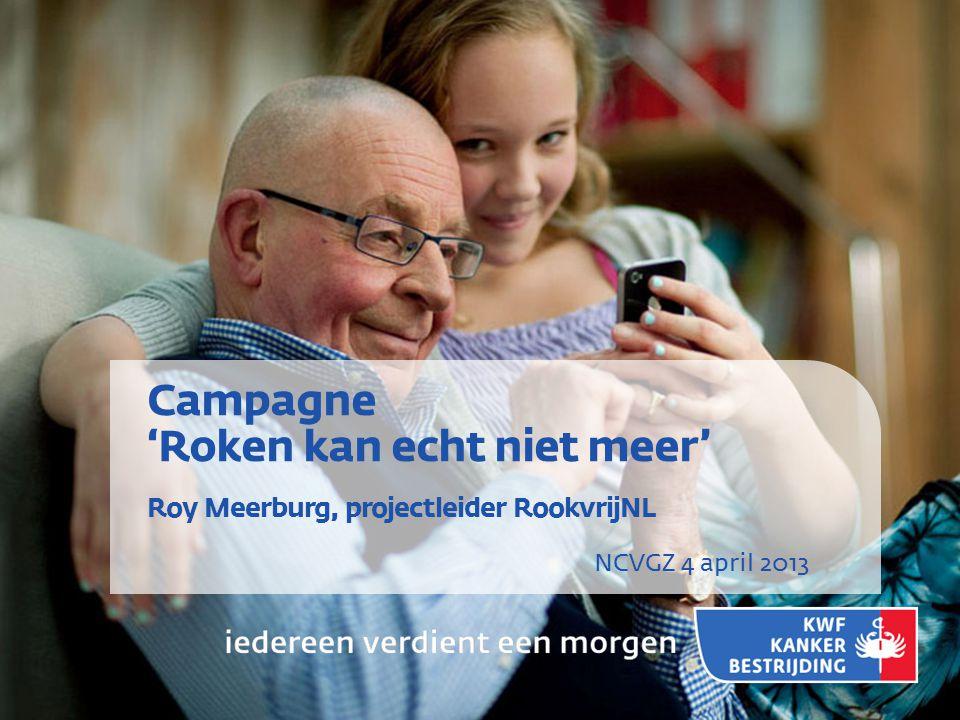 NCVGZ 4 april 2013 Campagne 'Roken kan echt niet meer' Roy Meerburg, projectleider RookvrijNL