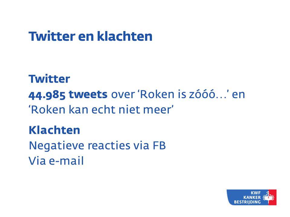 Twitter en klachten Twitter 44.985 tweets over 'Roken is zóóó…' en 'Roken kan echt niet meer' Klachten Negatieve reacties via FB Via e-mail