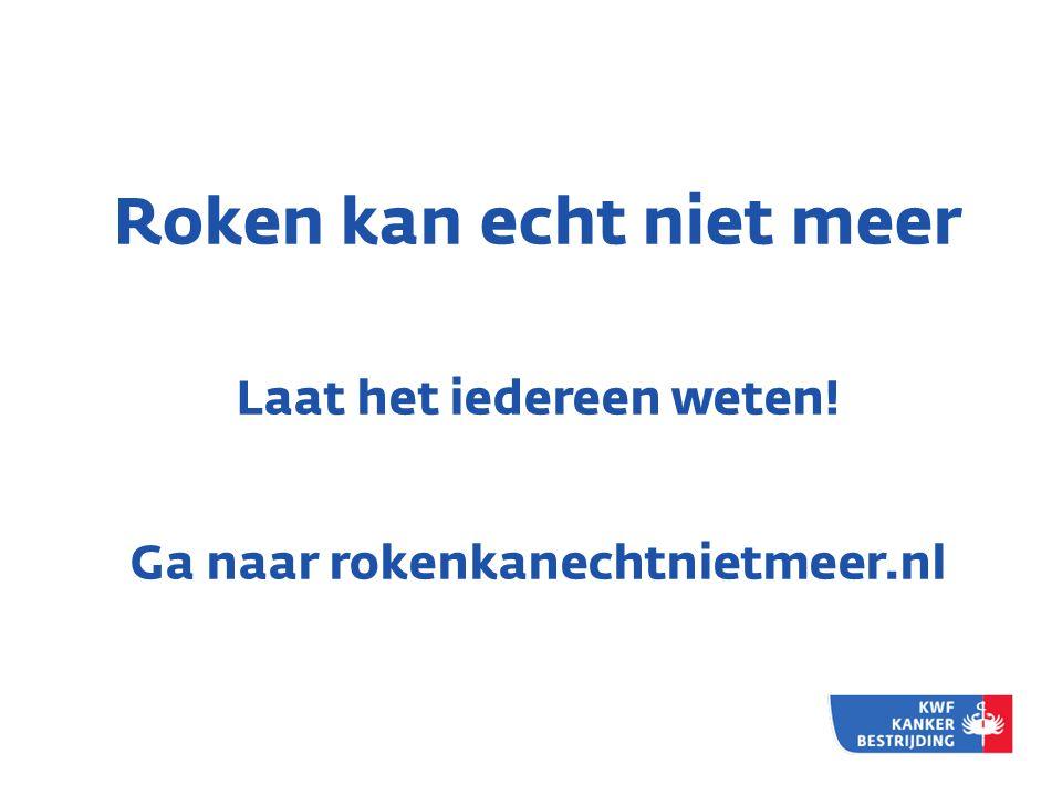 Roken kan echt niet meer Laat het iedereen weten! Ga naar rokenkanechtnietmeer.nl