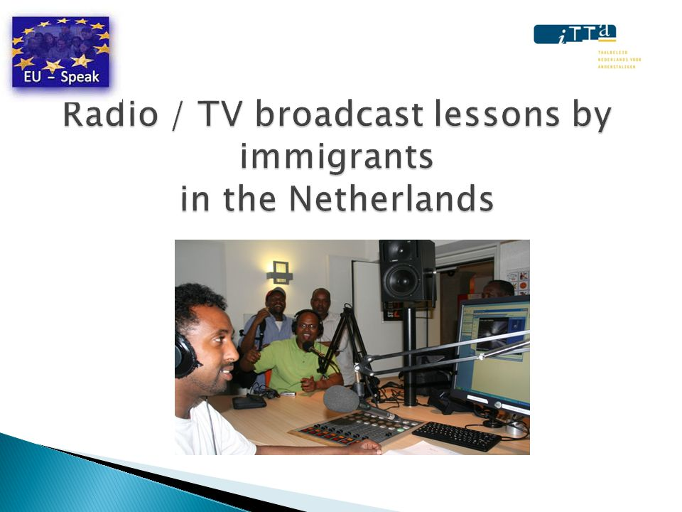  10 years radio and TV immigrant broadcasting  Method, subjects, levels, materials  Lesson 1 Demet en Amazigh TV  Station Nederlands  Lesson 1 Radio Ghanatta  Teacher training  Discussion