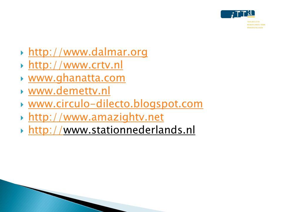  http://www.dalmar.org http://www.dalmar.org  http://www.crtv.nl http://www.crtv.nl  www.ghanatta.com www.ghanatta.com  www.demettv.nl www.demettv.nl  www.circulo-dilecto.blogspot.com www.circulo-dilecto.blogspot.com  http://www.amazightv.net http://www.amazightv.net  http://www.stationnederlands.nl http://