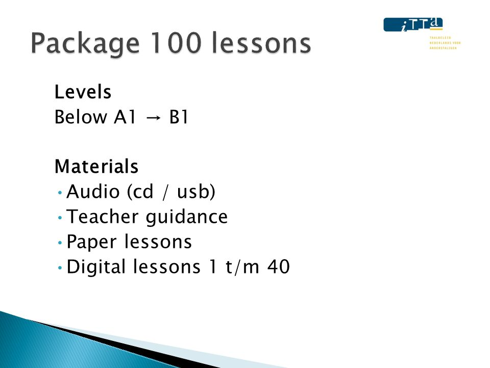 Levels Below A1 → B1 Materials •Audio (cd / usb) •Teacher guidance •Paper lessons •Digital lessons 1 t/m 40