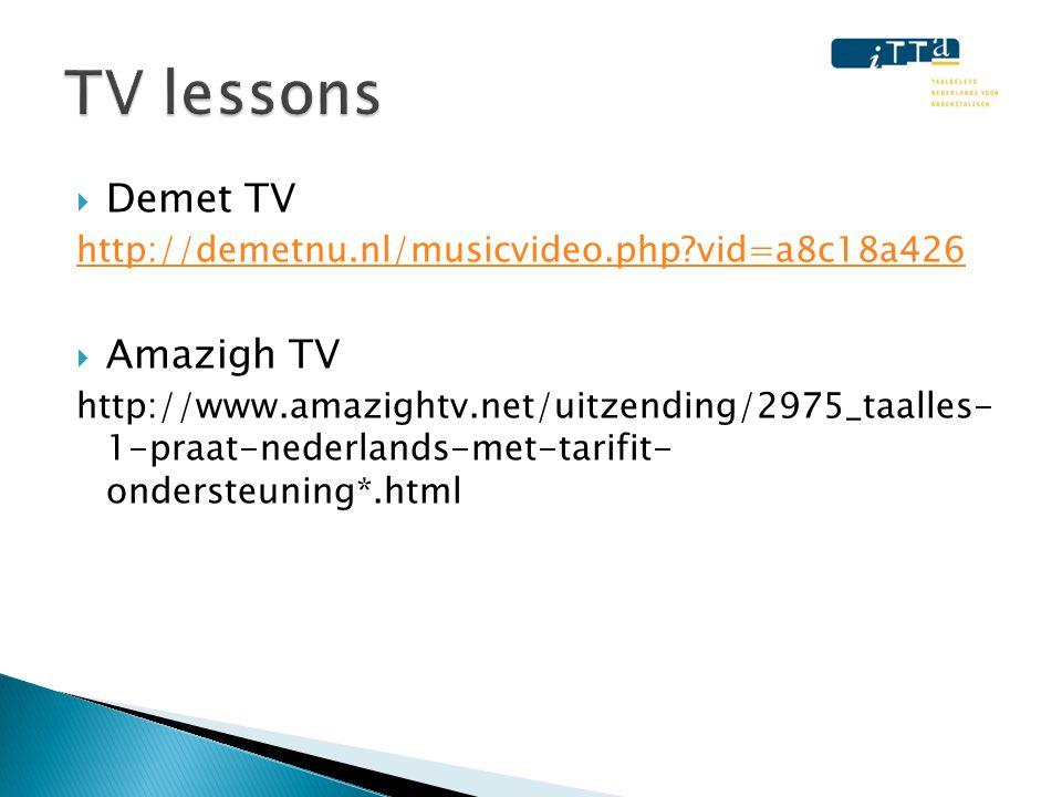 Demet TV http://demetnu.nl/musicvideo.php vid=a8c18a426  Amazigh TV http://www.amazightv.net/uitzending/2975_taalles- 1-praat-nederlands-met-tarifit- ondersteuning*.html