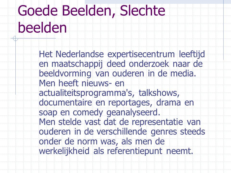Goede Beelden, Slechte beelden Het Nederlandse expertisecentrum leeftijd en maatschappij deed onderzoek naar de beeldvorming van ouderen in de media.