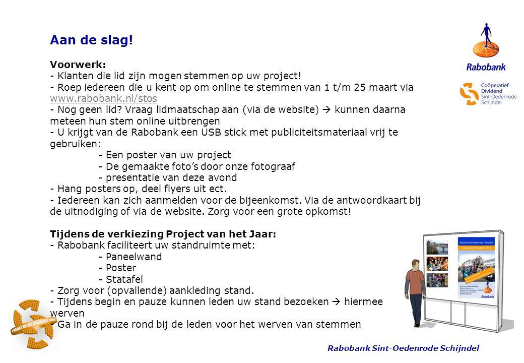 Rabobank Sint-Oedenrode Schijndel Aan de slag! Voorwerk: - Klanten die lid zijn mogen stemmen op uw project! - Roep iedereen die u kent op om online t