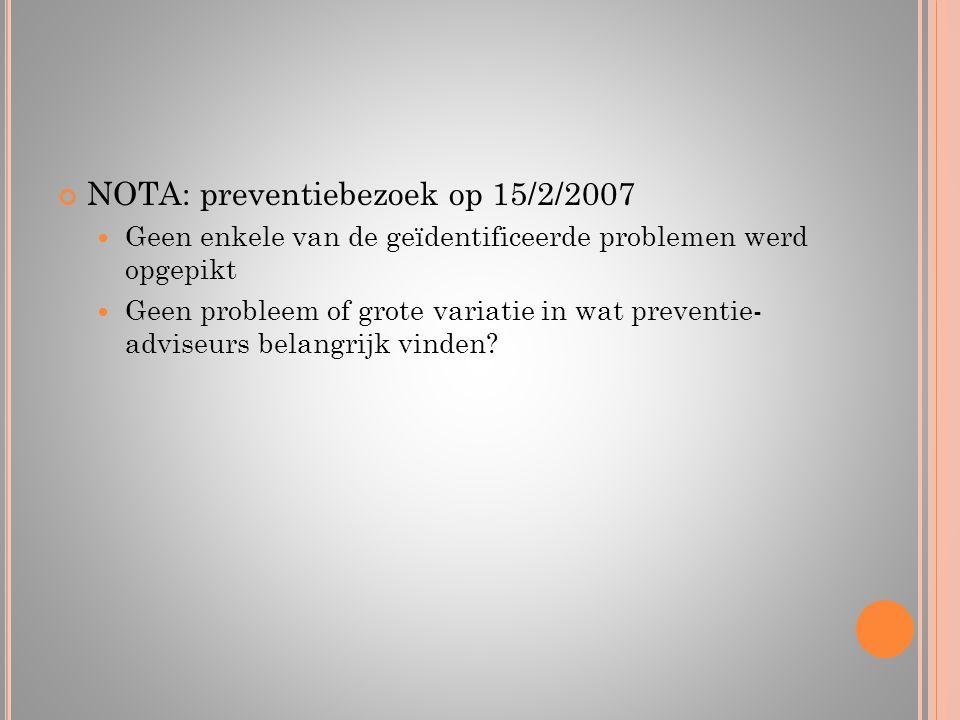 NOTA: preventiebezoek op 15/2/2007  Geen enkele van de geïdentificeerde problemen werd opgepikt  Geen probleem of grote variatie in wat preventie- a