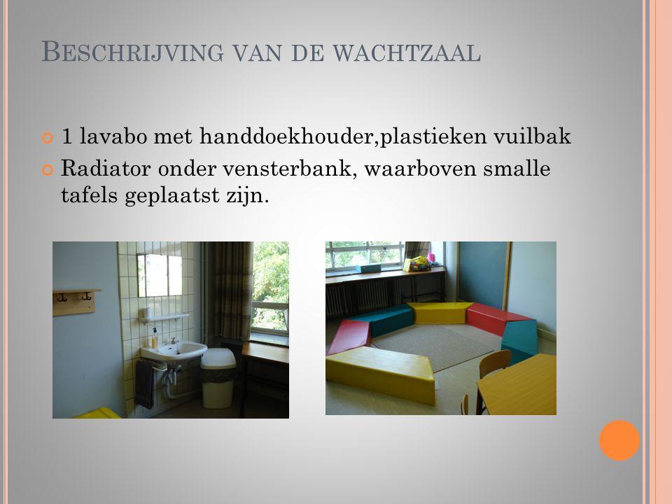 B ESCHRIJVING VAN DE WACHTZAAL 1 lavabo met handdoekhouder,plastieken vuilbak Radiator onder vensterbank, waarboven smalle tafels geplaatst zijn.