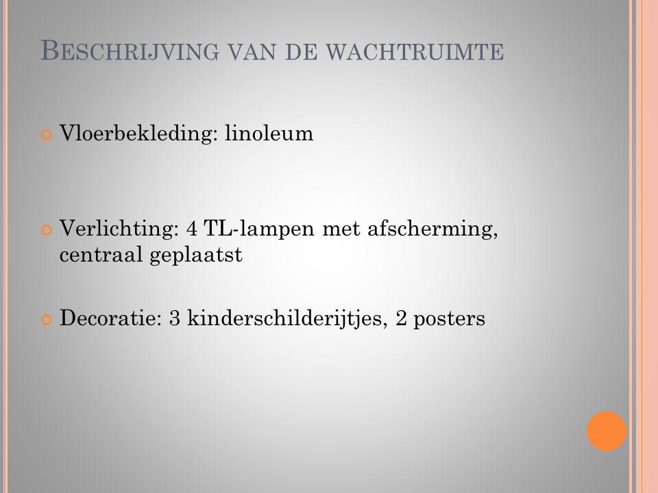 B ESCHRIJVING VAN DE WACHTRUIMTE Vloerbekleding: linoleum Verlichting: 4 TL-lampen met afscherming, centraal geplaatst Decoratie: 3 kinderschilderijtj