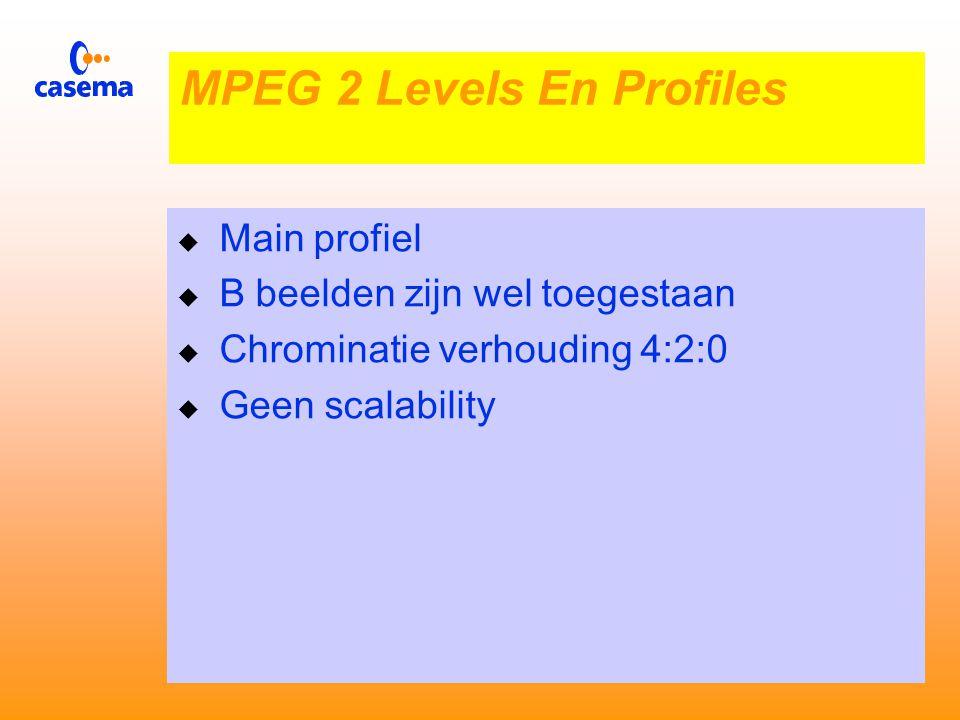  Simple profile - er zijn geen B beelden toegestaan  Voordeel: decoder en encoder kunnen simpler uitgevoerd zijn  Nadeel: beperkte reductie MPEG 2 Levels en Profiles