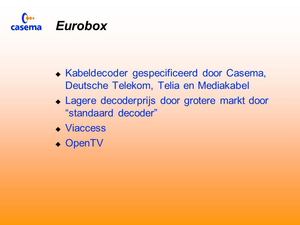 Plannen van Casema  Commerciële start met DVB 1 oktober 1999  Omzet bestaande PayPerView naar DVB  Uitbreiding aanbod  NVOD  IPPV(pre-booked)  pluspakketten  Gebruik van Eurobox