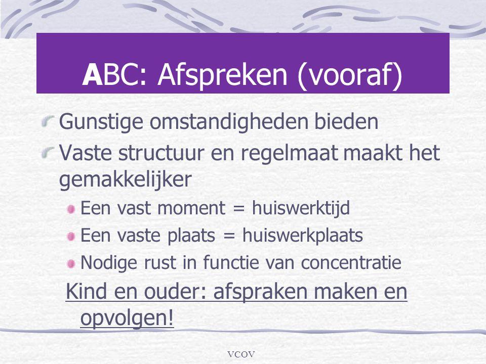 VCOV ABC: Afspreken (vooraf) Gunstige omstandigheden bieden Vaste structuur en regelmaat maakt het gemakkelijker Een vast moment = huiswerktijd Een va