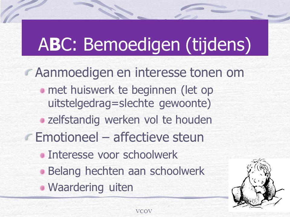 VCOV ABC: Bemoedigen (tijdens) Aanmoedigen en interesse tonen om met huiswerk te beginnen (let op uitstelgedrag=slechte gewoonte) zelfstandig werken v