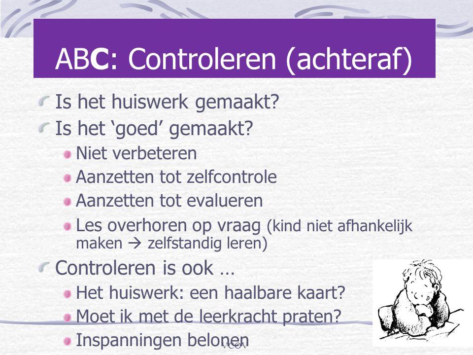 VCOV ABC: Controleren (achteraf) Is het huiswerk gemaakt? Is het 'goed' gemaakt? Niet verbeteren Aanzetten tot zelfcontrole Aanzetten tot evalueren Le