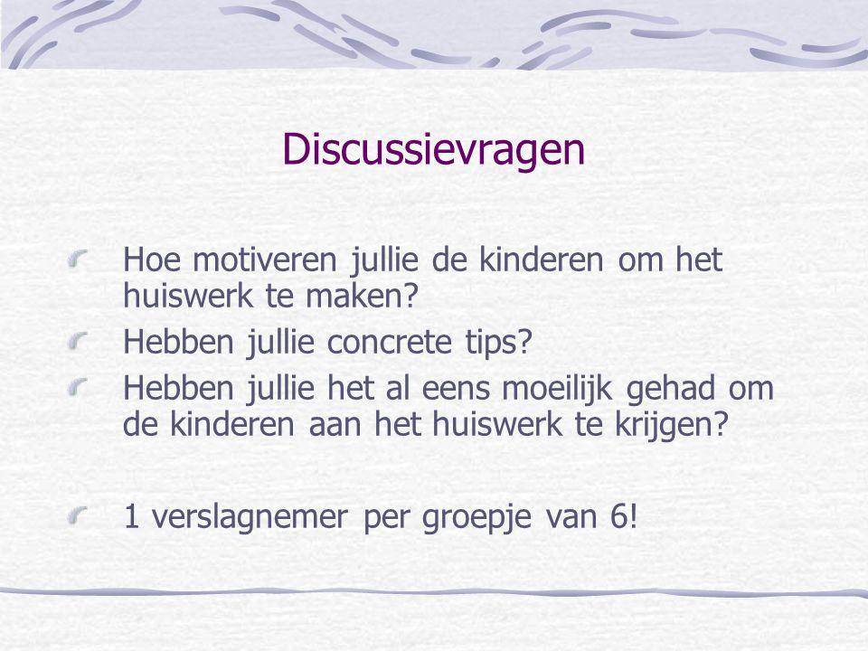 Discussievragen Hoe motiveren jullie de kinderen om het huiswerk te maken? Hebben jullie concrete tips? Hebben jullie het al eens moeilijk gehad om de