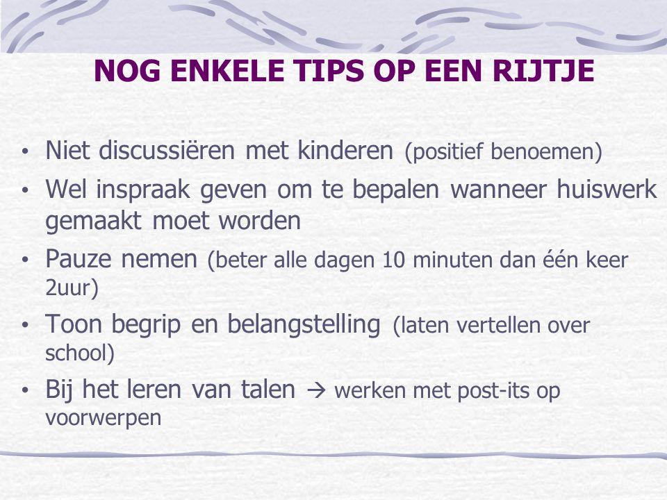 NOG ENKELE TIPS OP EEN RIJTJE • Niet discussiëren met kinderen (positief benoemen) • Wel inspraak geven om te bepalen wanneer huiswerk gemaakt moet wo