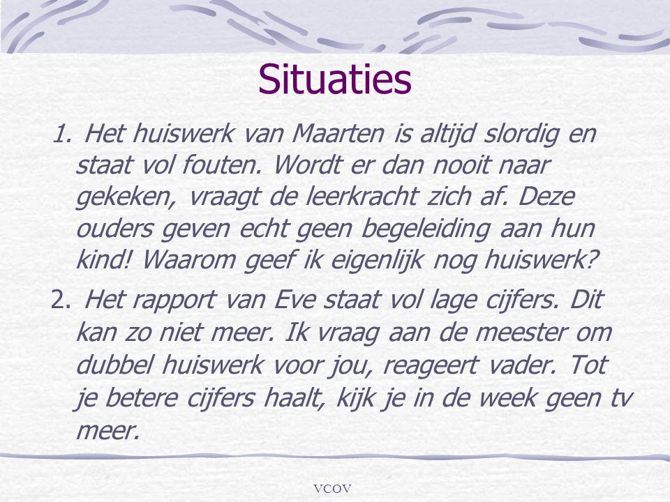 VCOV Situaties 1. Het huiswerk van Maarten is altijd slordig en staat vol fouten. Wordt er dan nooit naar gekeken, vraagt de leerkracht zich af. Deze