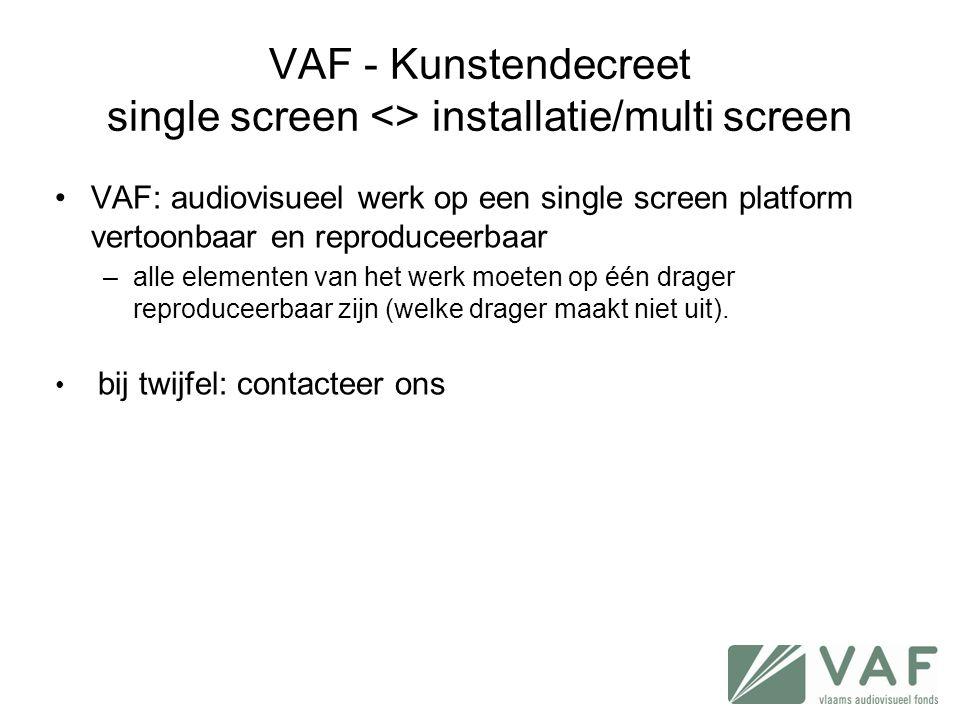 •VAF: audiovisueel werk op een single screen platform vertoonbaar en reproduceerbaar –alle elementen van het werk moeten op één drager reproduceerbaar