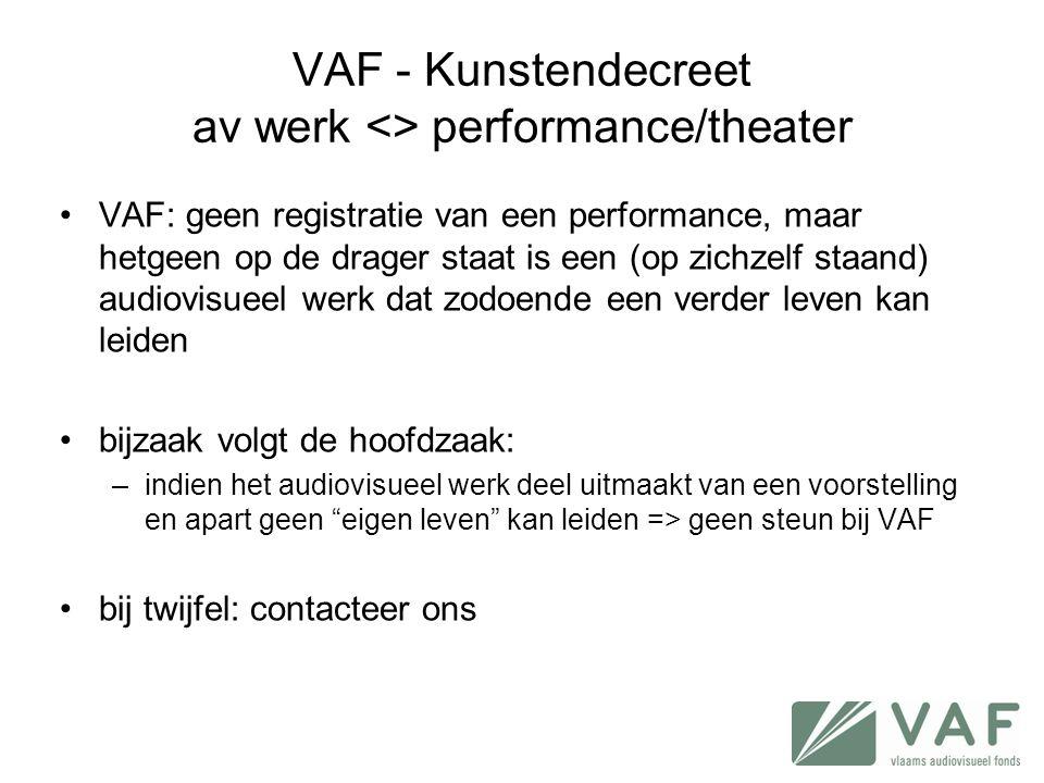 •VAF: geen registratie van een performance, maar hetgeen op de drager staat is een (op zichzelf staand) audiovisueel werk dat zodoende een verder leve
