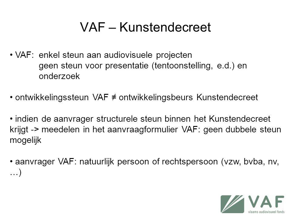 • VAF: enkel steun aan audiovisuele projecten geen steun voor presentatie (tentoonstelling, e.d.) en onderzoek • ontwikkelingssteun VAF ≠ ontwikkeling