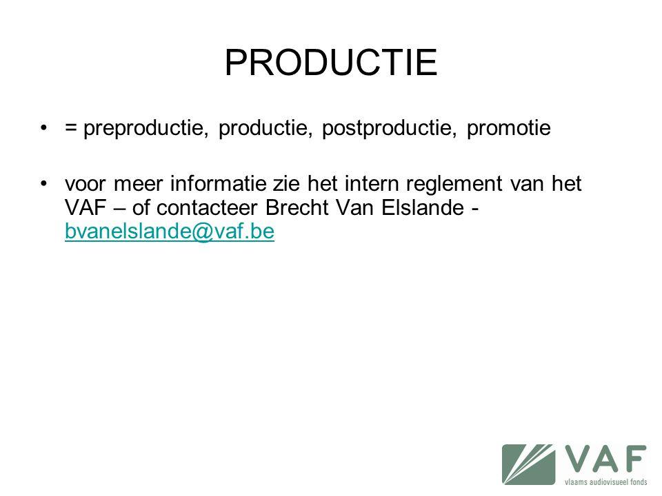 PRODUCTIE •= preproductie, productie, postproductie, promotie •voor meer informatie zie het intern reglement van het VAF – of contacteer Brecht Van El